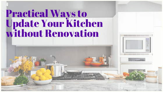 Practical Ways to Update Your Kitchen without Renovation
