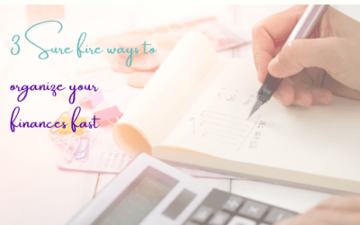 3 Sure Fire Ways To Organize Your Finances Fast