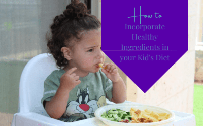 How to Incorporate Healthy Ingredients in your Kid's Diet