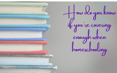 How Do You Know If You're Covering Enough When Homeschooling?