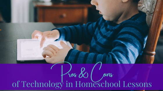 The Pros And Cons Of Technology In Homeschool Lessons