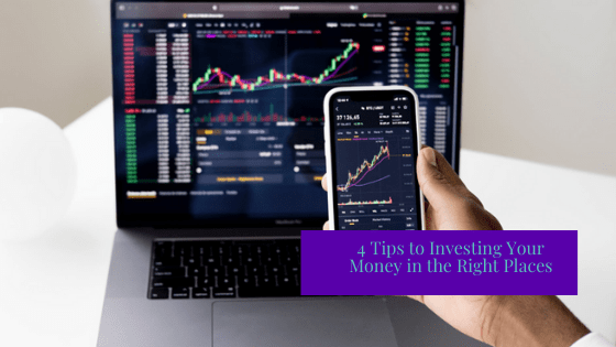 4 Tips to Investing Your Money in the Right Places