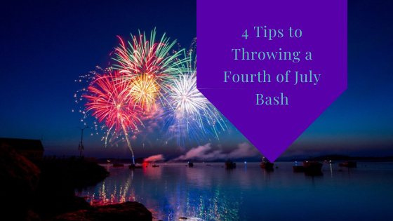 4 Tips to Throwing a Fourth of July Bash