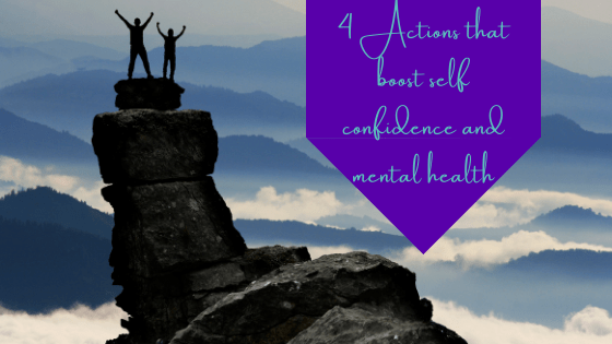 4 Actions That Boost Your Self Confidence and Mental Health