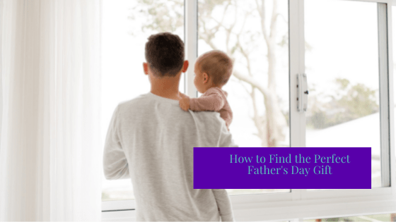 How to Find the Perfect Father's Day Gift