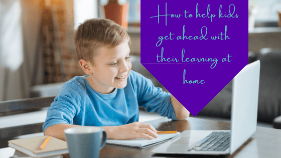 How to Help Kids Get Ahead with their Learning at Home