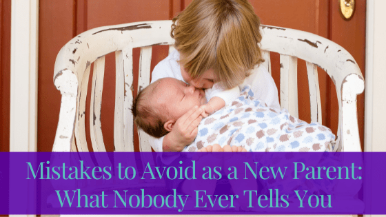 Mistakes to Avoid as a New Parents: What Nobody Ever Tells You