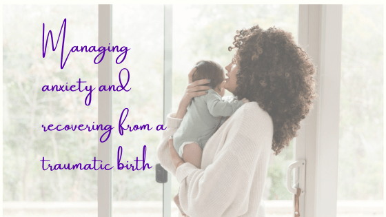 Managing Anxiety and Recovering From a Traumatic Birth