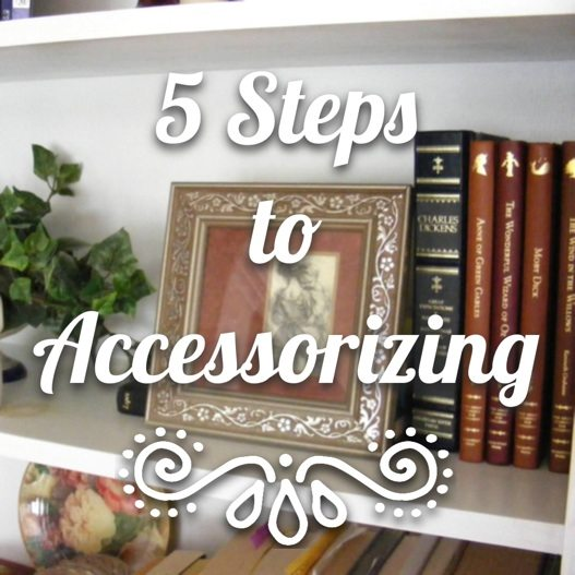 5 Steps to Accessorizing www.lifeonsummerhill.com