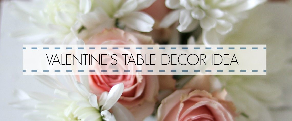VALENTINE'S TABLE DECOR IDEA