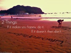 2 Things: If it makes you happy, do it. If it doesn't, then don't.
