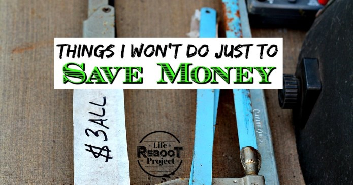 Some people put themselves through a lot just to save money. Here is a list of things I won't do just to get to financial independence faster. #liferebootproject #frugalliving #frugallivingideas #financialindependence #financialtips