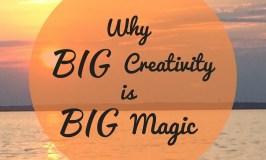 Why Big Creativity is Big Magic