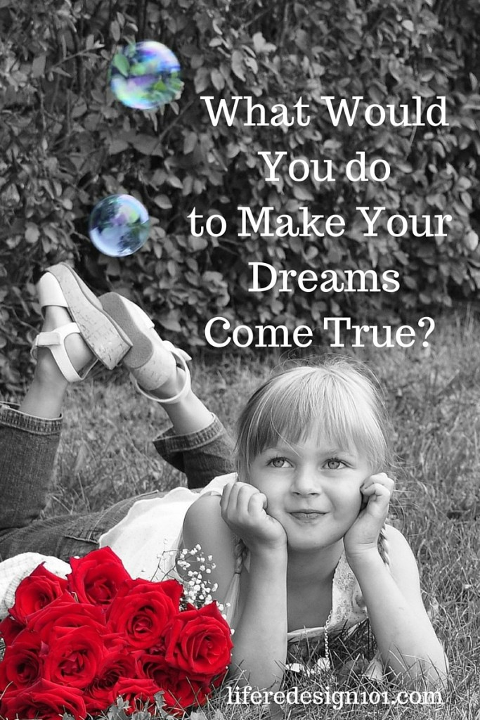 What WouldYou doto Make Your DreamsCome True-