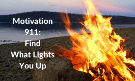 Motivation 911: Find What Lights You Up