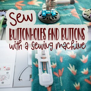 Sew buttonholes on your sewing machine and buttons