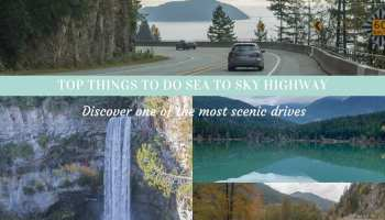 Top things to do Sea to Sky Highway Vancouver to Whistler on one of North America's top scenic drives