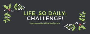 Life So Daily Challenge