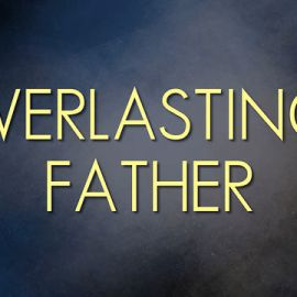 Episode 163 – Jesus is Everlasting Father (Isaiah 9:6)