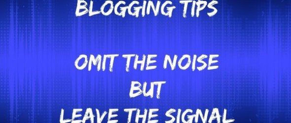 Blogging Tips – Omit the Noise but Leave the Signal