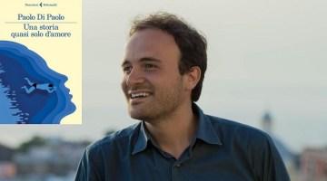 Una storia quasi solo d'amore: il nuovo romanzo di Paolo Di Paolo (recensione)