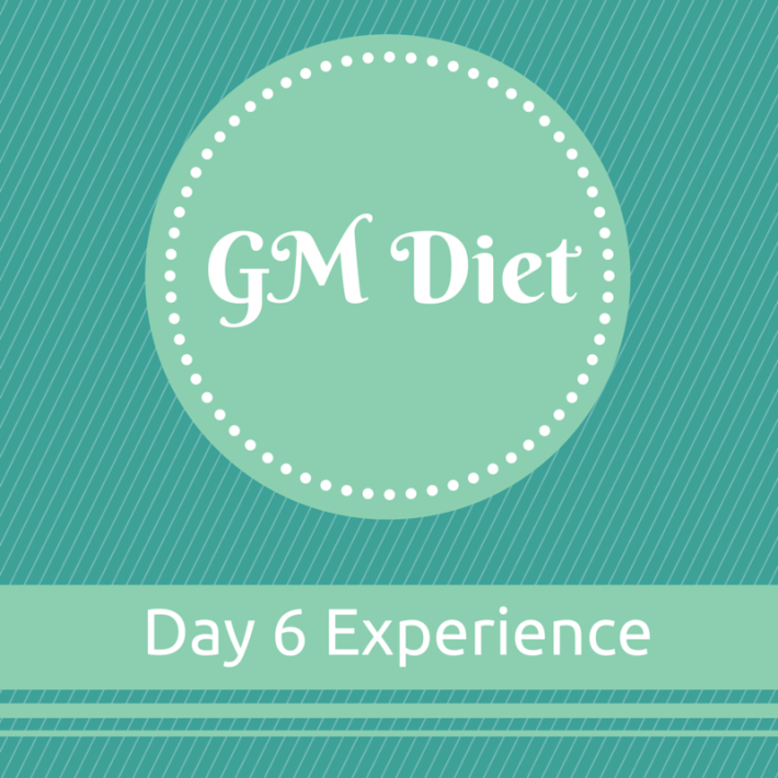 GM Diet Experience Day 6
