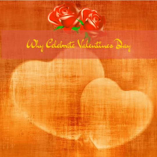 Why Celebrate Valentines Day