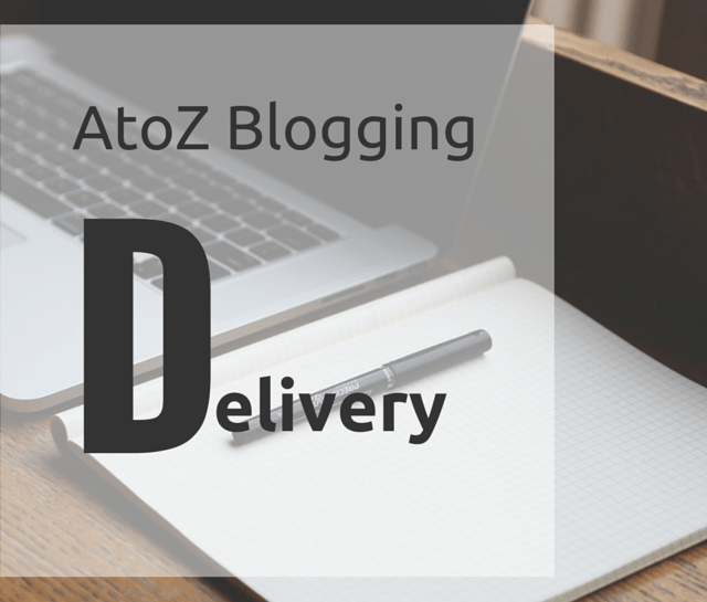 AtoZ Blogging Challenge – D for Delivery
