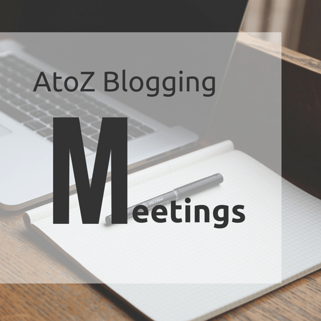 AtoZ Blogging Challenge – M for meeting