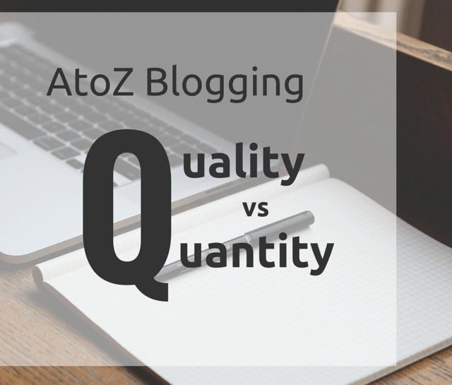 AtoZ Blogging Challenge – Q for Quality vs Quanity