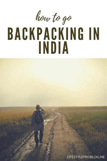 Things To Know If You Want to Go Backpacking in India