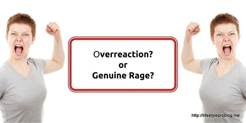 Overreaction or Genuine Rage? #MicroblogMondays #MondayMusings