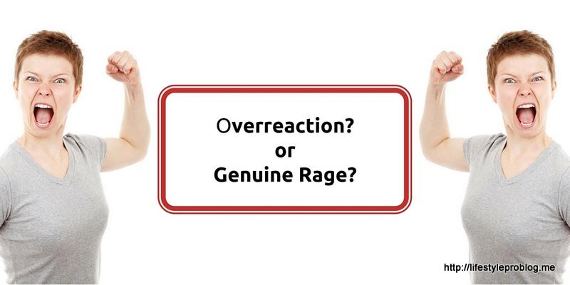 Overreaction or Genuine Rage? #MicroblogMondays #MondayMusings