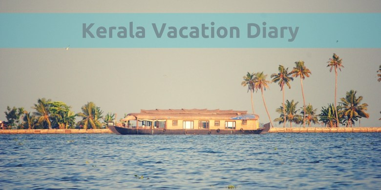 Kerala Vacation Diary