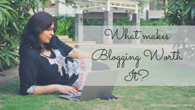 What makes Blogging Worth It-