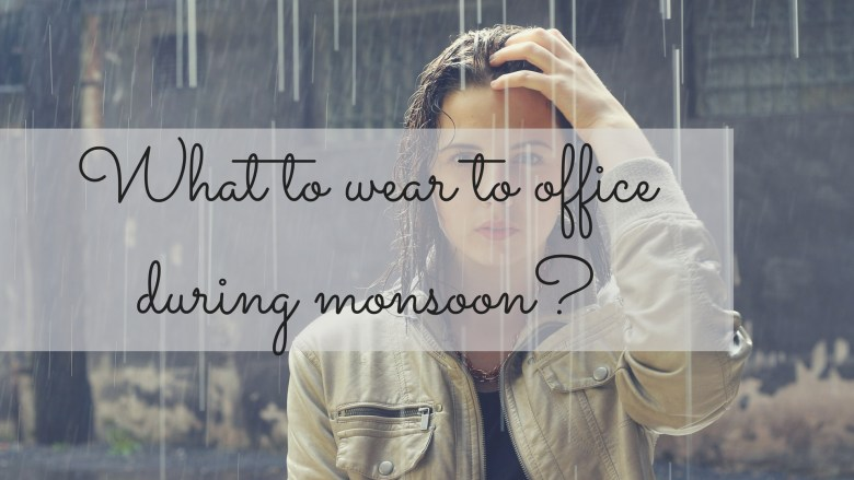 What to Wear to Office during Monsoon?