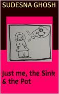 Just Me, The Sink and The Pot by Sudesna Ghosh Book cover