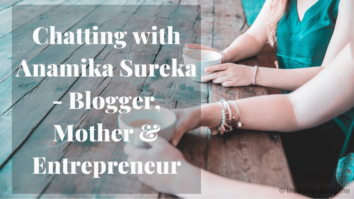 Chatting with Anamika Sureka - Blogger, Mother & Entrepreneur