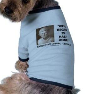 well_begun_is_half_done_artistotle_quote_dog_shirt-r7bd8ec6445f14763a7dbec2b598eff87_v9w7f_8byvr_324