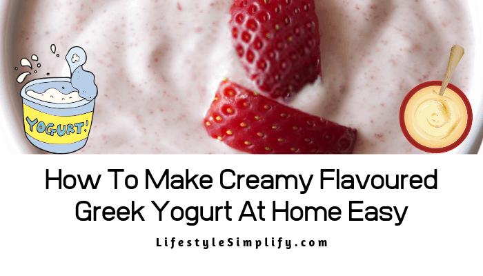 How To Make Creamy Flavoured Greek Yogurt At Home Easy