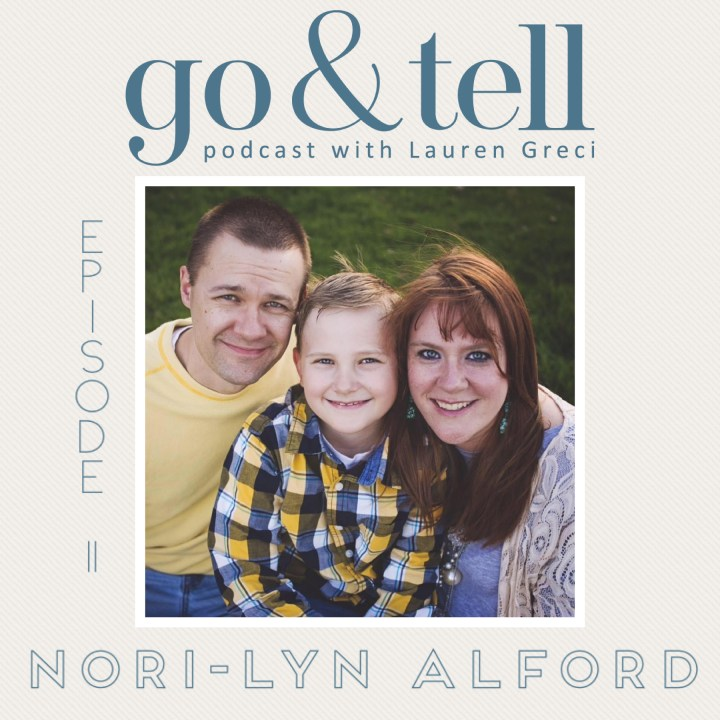 Go & Tell Podcast with Lauren Greci: Episode 11 with Nori-Lyn Alford