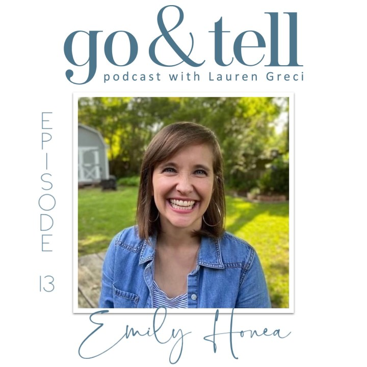 Go & Tell Podcast with Lauren Greci: Episode 13 with Emily Honea