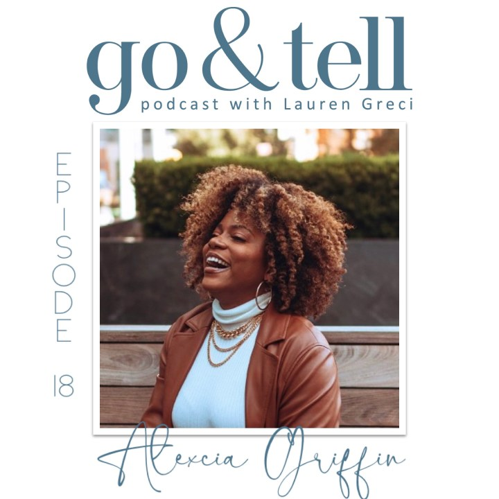 Go & Tell Podcast with Lauren Greci: Episode 18 with Alexcia Griffin