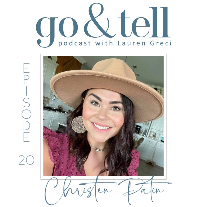 Go & Tell Podcast with Lauren Greci: Episode 20 with Christen Patin