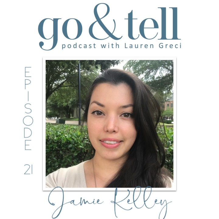 Go & Tell Podcast with Lauren Greci: Episode 21 with Jamie Kelley