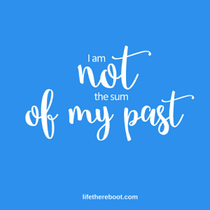 I am not the sum of my past