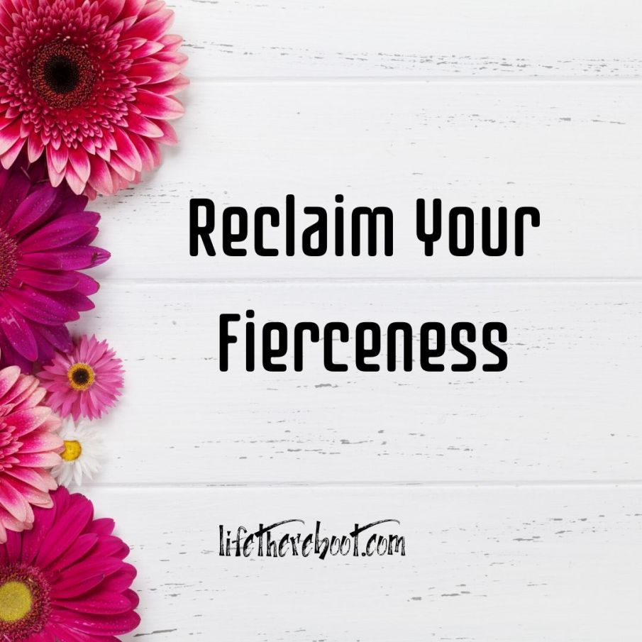 reclaim your fierceness
