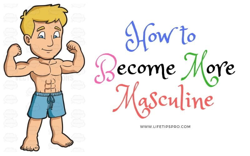 best ways to become more masculine without drugs
