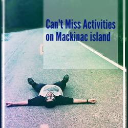 Can't miss activities on Mackinac Island