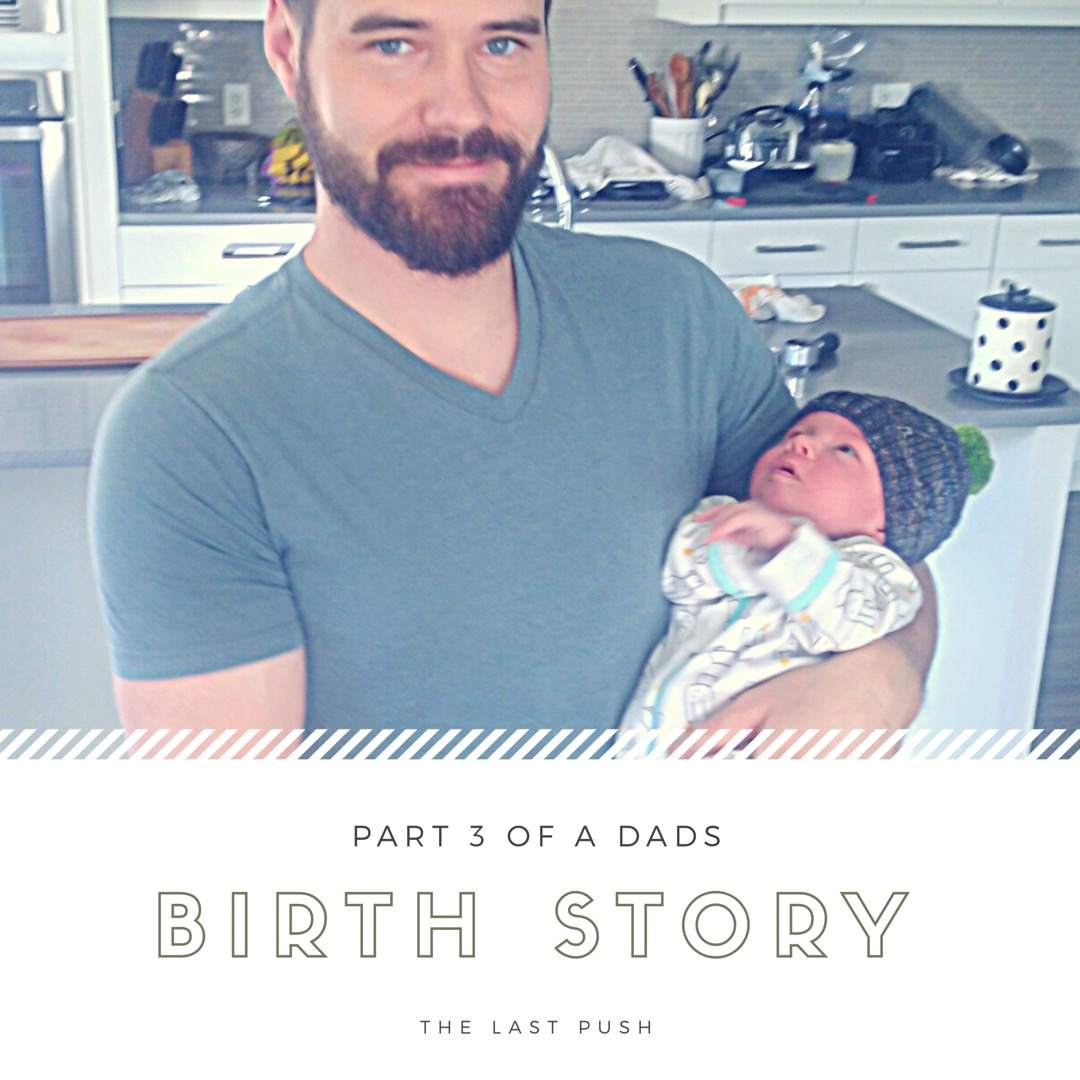 My Birth Story ... The Dad's Version - The Final Push